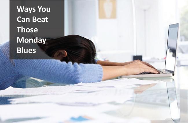 Ways to beat the Monday Blues