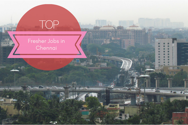Fresher job opportunities from Chennai this week.