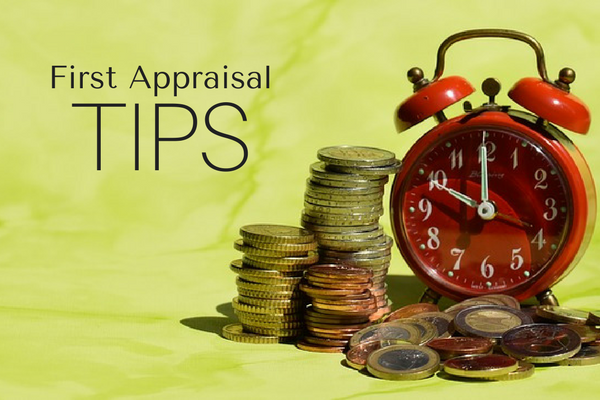 Tips to ensure you get a good first appraisal.