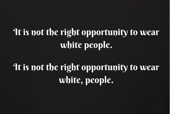 It is not the right opportunity to wear white, people.