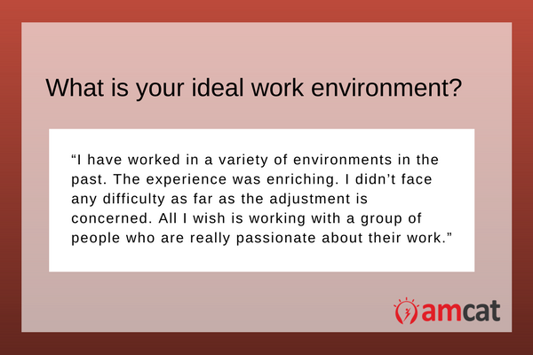 An ideal response when asked 'What is your ideal work environment.'