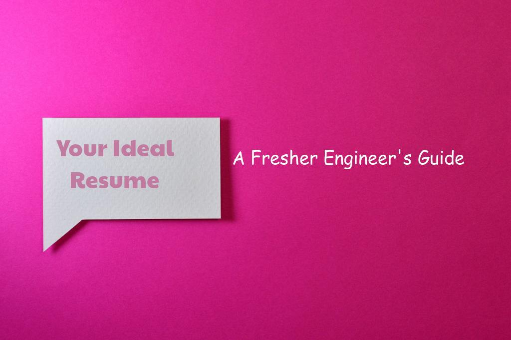 How To Make The Ideal Resume For Engineering Freshers