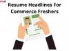 Resume Headlines for commerce freshers