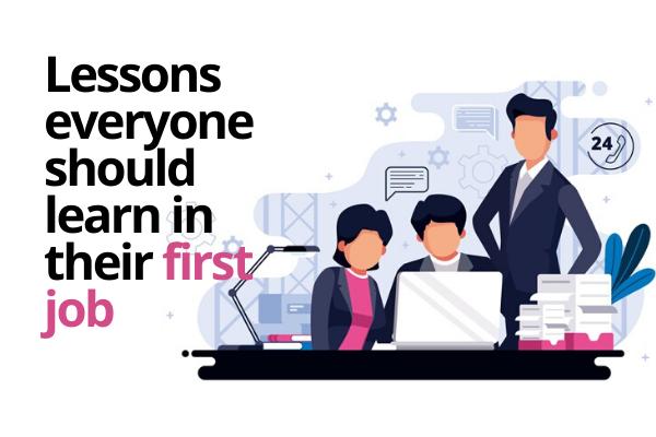 Learn from your first jobLearn from your first job