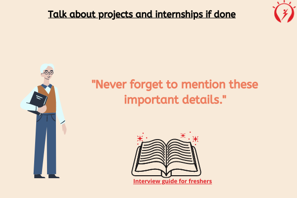 Talk about projects and internships if done