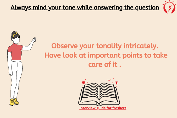 Always mind your tone while answering the question