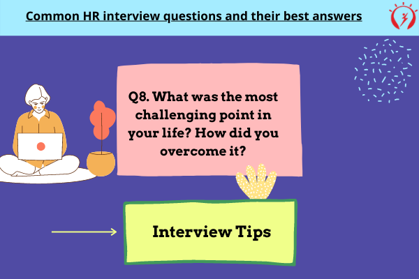 HR Interview -What was the most challenging point in your life? How did you overcome it?