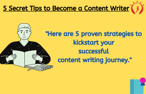 5 Secret Tips to Become a Content Writer