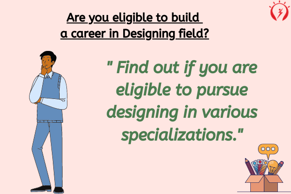 Are you eligible to build a career in Designing field?