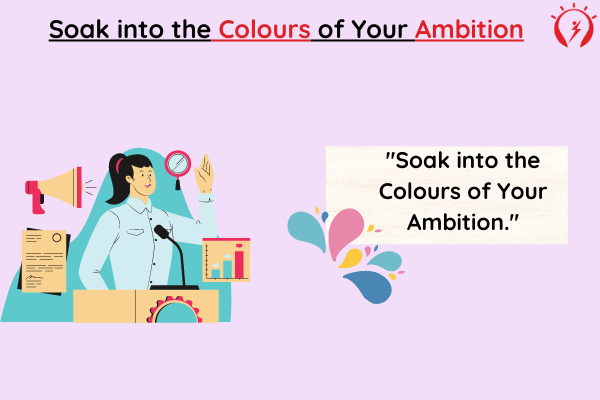 Soak into the Colours of Your Ambition