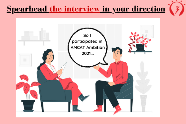 Spearhead the interview in your direction
