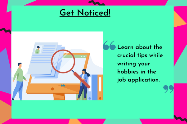crucial tips while writing your hobbies in the job application.