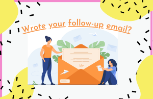 Wrote your follow-up email?