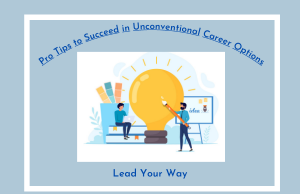 Pro Tips to Succeed in Unconventional Career Options