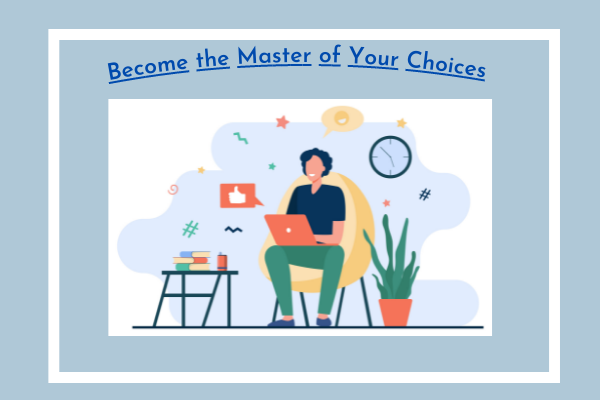 Become the Master of Your Choices