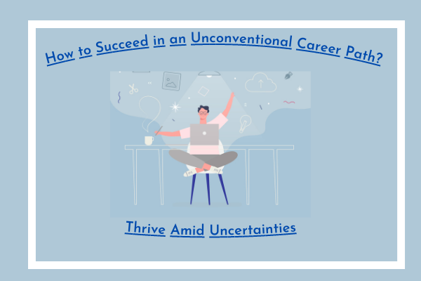 How to Succeed in an Unconventional Career Path?