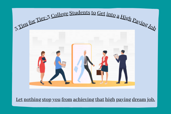 Tips for Tier-3 College Students to Get a High Paying Job?