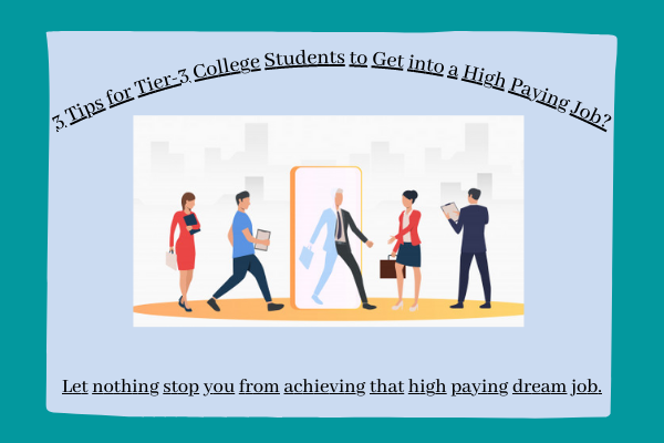 3 Tips for Tier-3 College Students to Get into a High Paying Job